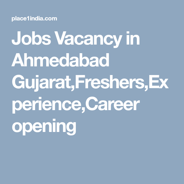 Jobs Vacancy In Ahmedabad Gujarat Freshers Experience Career Opening Online Job Applications Job Job Application