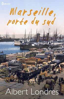 Marseille Porte Du Sud De Albert Londres Telecharger En Epub Aussi Disponible Pour Kindle Et En Pdf Albert Londres Marseille