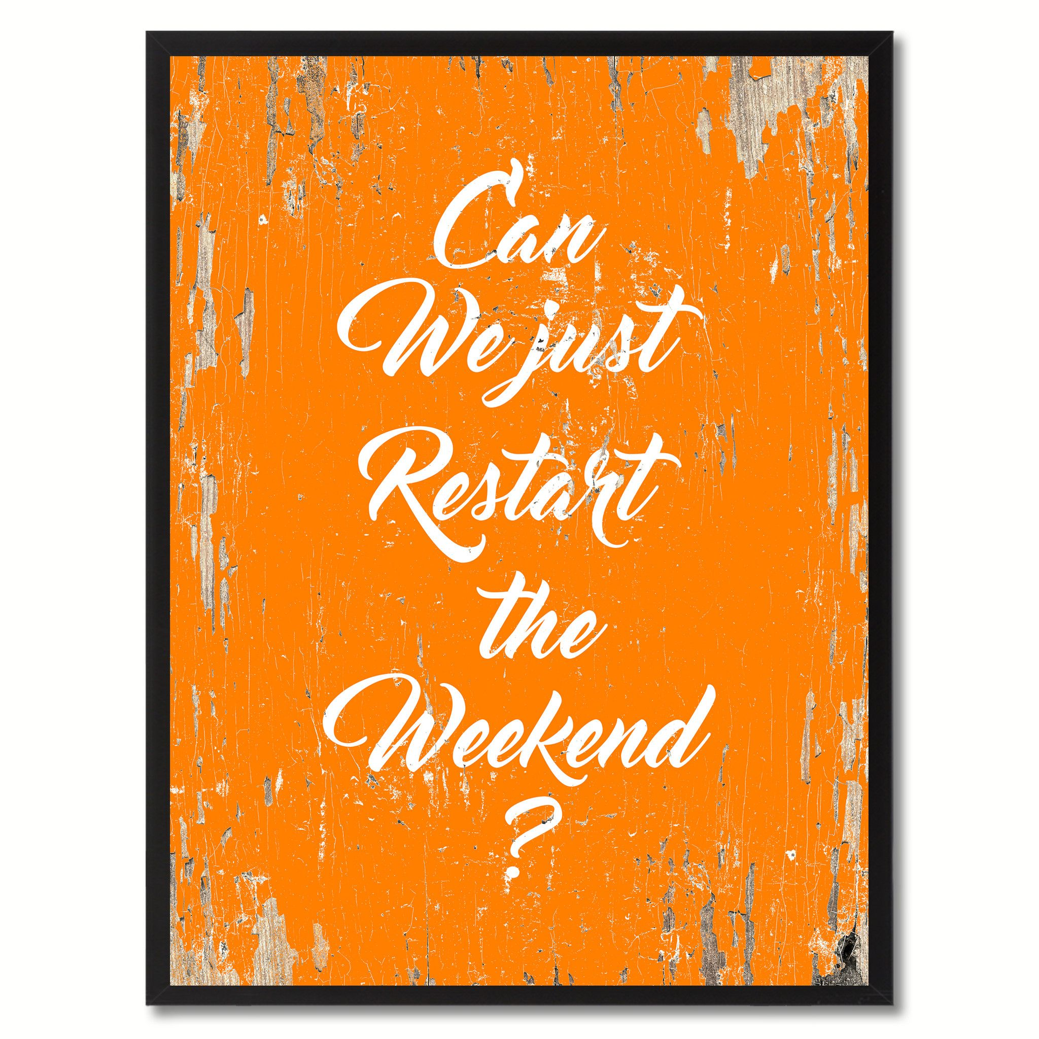 Can we just restart the weekend saying black framed canvas print