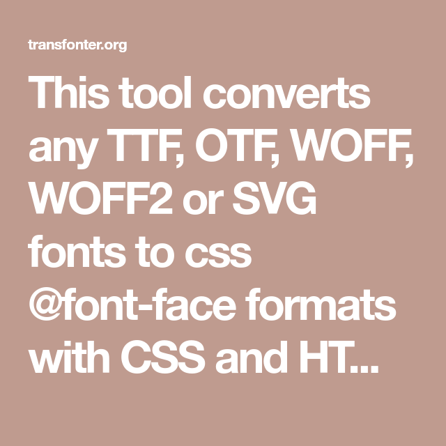 This tool converts any TTF, OTF, WOFF, WOFF2 or SVG fonts to