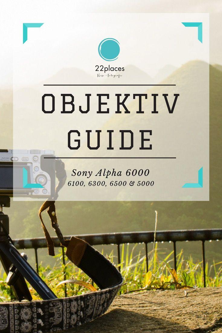 Sony Alpha 6000 Objektive Ein Uberblick Uber E Mount Objektive Objektive Sony Fotografie Hacks