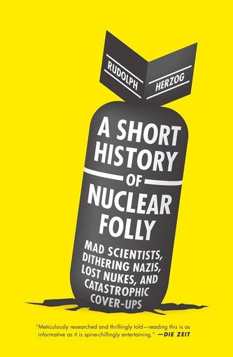 The author and son of filmmaker Werner Herzog presents a sardonic, little-known history of misguided, accidental and irresponsible uses of nuclear
