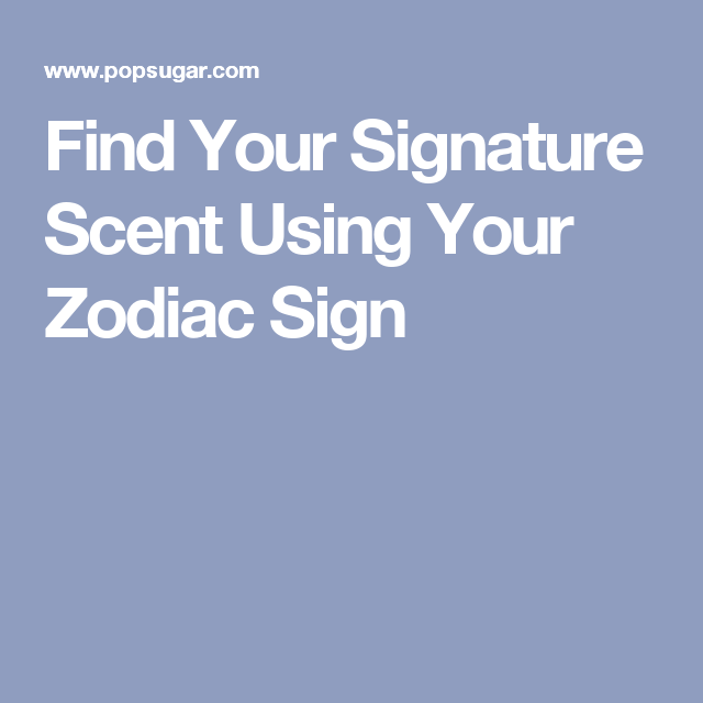 Find Your Signature Scent Using Your Zodiac Sign Attitude Style