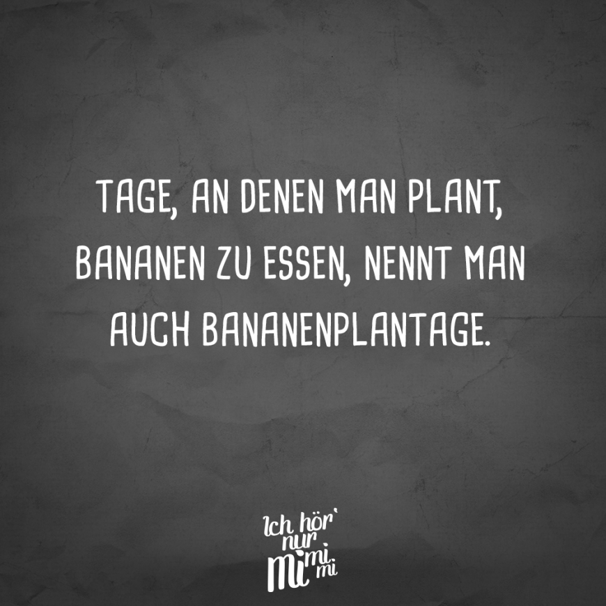 Visual Statements Tage an denen man plant Bananen zu essen nennt man auc quotes quotes deep quotes funny quotes inspirational quotes positive