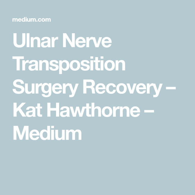 Ulnar Nerve Transposition Surgery Recovery | health & exercise