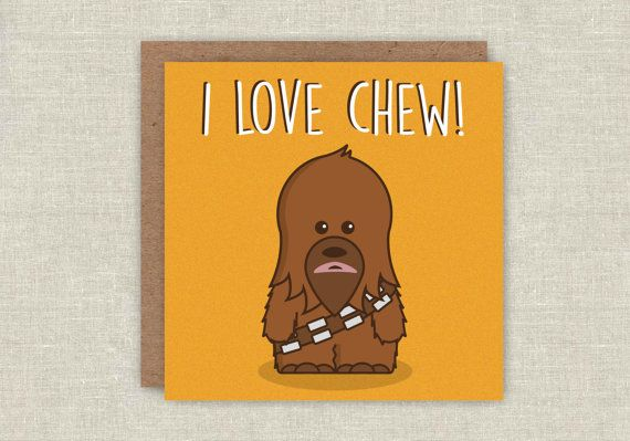 Star Wars Card Chewbacca Card Chewy Card Pun Card Funny Love Card