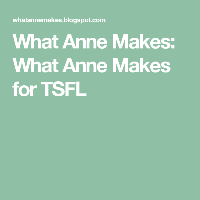 What Anne Makes: What Anne Makes for TSFL