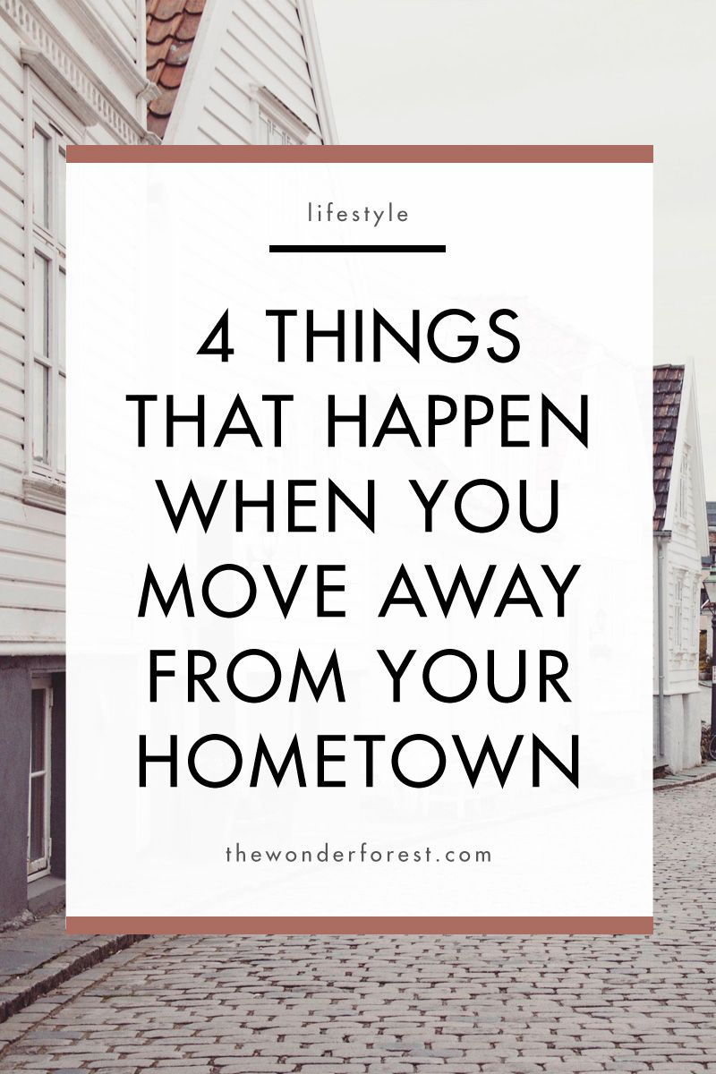 The 4 Things That Happen When You Move Away From Your Hometown Wonder Forest New Beginning Quotes Hometown Quotes Moving Away Quotes