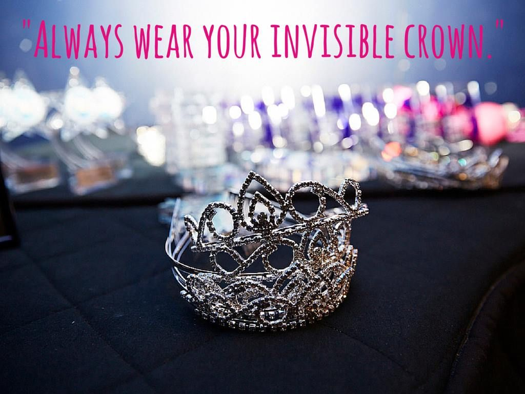 Always Wear Your Invisible Crown Or A Visible One Whatever Works Invisible Crown Some Girls Wedding Rings
