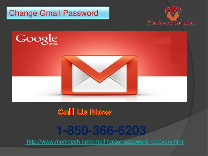 Do you want to Change Gmail Password 1-850-366-6203? If you want to Change Gmail Password of your account then all you need to do is to is follow some easy which is provided by our experts who will make sure that you will change your Gmail password in one attempt. So, don't go here and there on the name of seek, just place a call at our toll-free number 1-850-366-6203. http://www.monktech.net/gmail-forgot-password-recovery.html