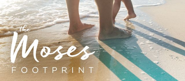 The Moses Footprint (Mother's Day) | May 10, 2015