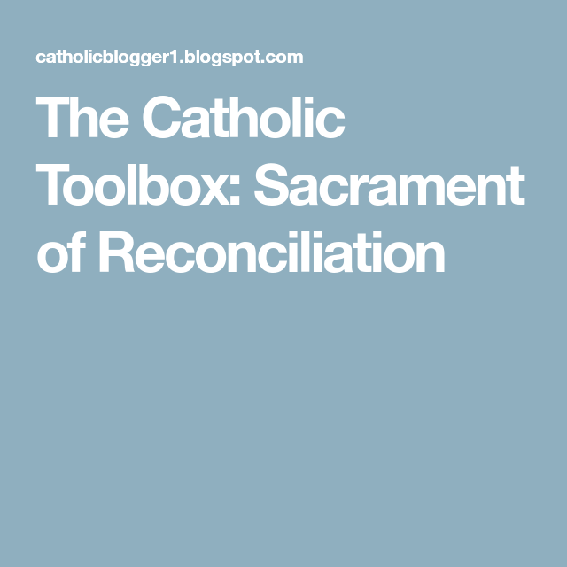 The Catholic Toolbox Sacrament Of Reconciliation