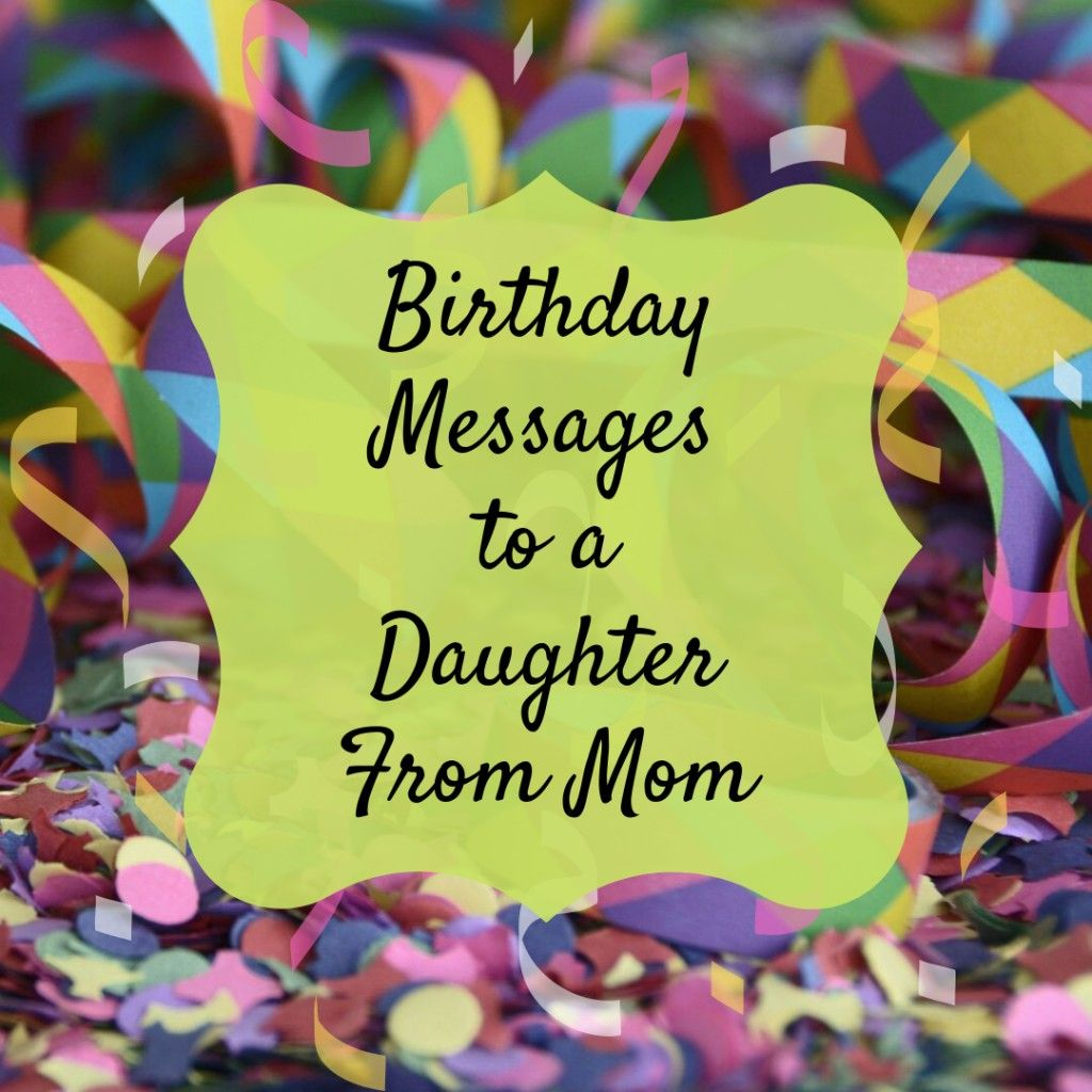 Birthday Wishes, Texts, and Quotes for a Daughter From Mom
