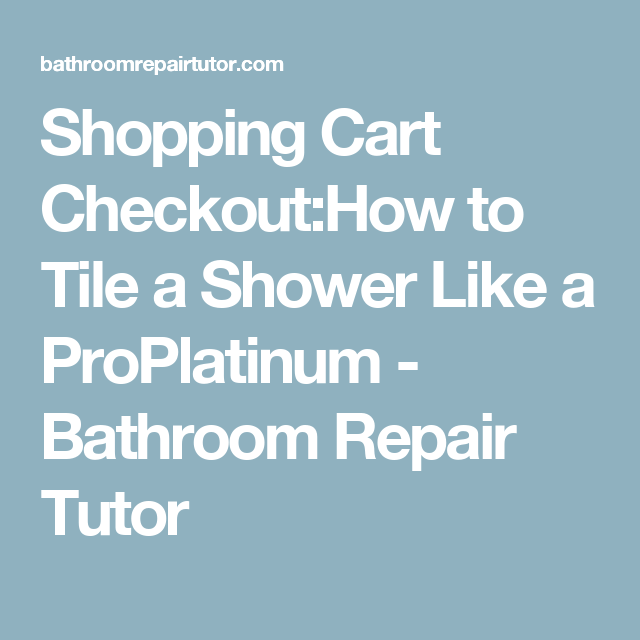 Shopping Cart CheckoutHow To Tile A Shower Like A ProPlatinum - Bathroom repair tutor