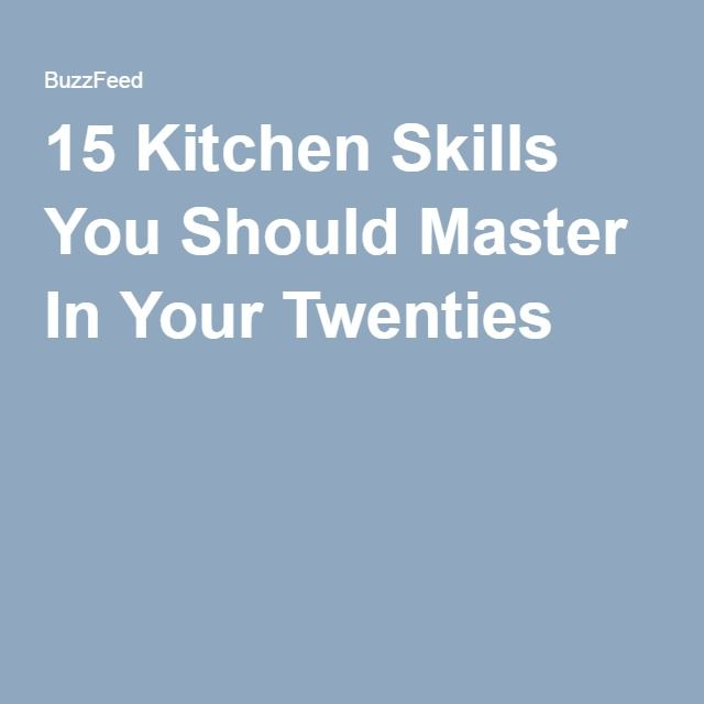 15 Kitchen Skills You Should Master In Your Twenties