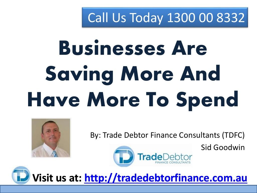 Businesses Are Saving More And Have More To Spend by TradeDebtorFinance via slideshare http://www.tradedebtorfinance.com.au/businesses-are-saving-more-and-have-more-to-spend/