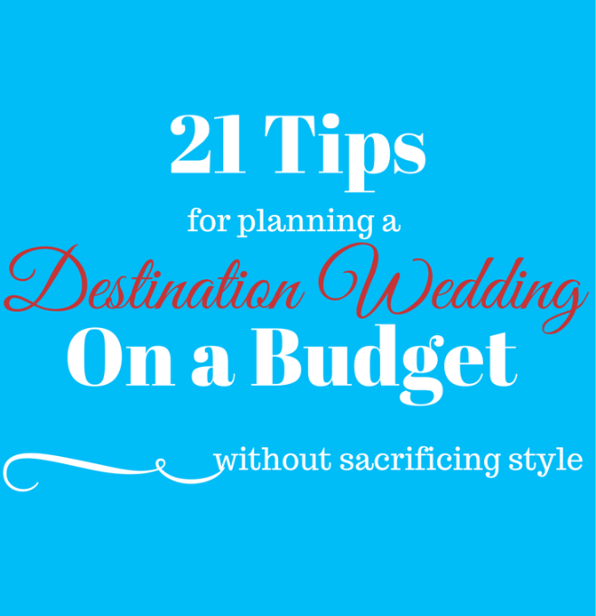 21 Tips On How To Plan A Destination Wedding Budget Without Sacrificing Style