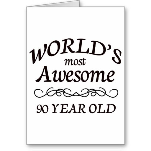 Worlds Most Awesome 90 Year Old Card Milestone Birthdays