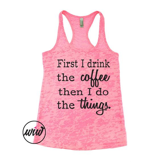 6b3dbec2c11c1b First I Drink The Coffee Then I Do The Things. by WorkItWear  coffee   girlboss  maker  fitness  workout  beachbody  bosslady  workitwear