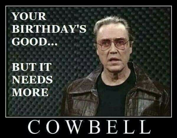 Happy Cowbell Birthday Yes In 2021 Funny Happy Birthday Wishes Funny Happy Birthday Meme Happy Birthday Funny