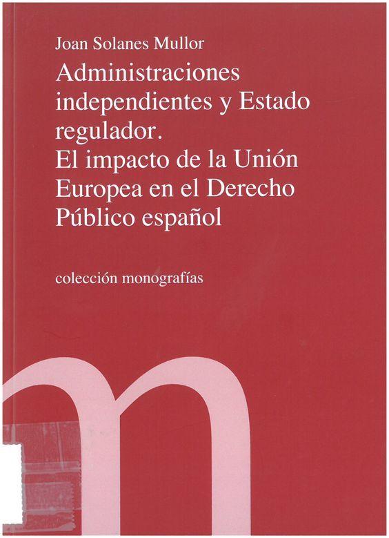 Administraciones Independientes Y Estado Regulador El Impacto De La Unión Europea En El Derecho Público Español Joan Administracion Union Europea Europeos