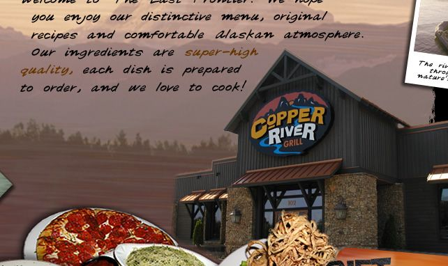 Copper River Grill serves the finest Steaks, Seafood, Ribs, Pasta, Sandwiches, Burgers, Gourmet Pizza, Salads and Appetizers.