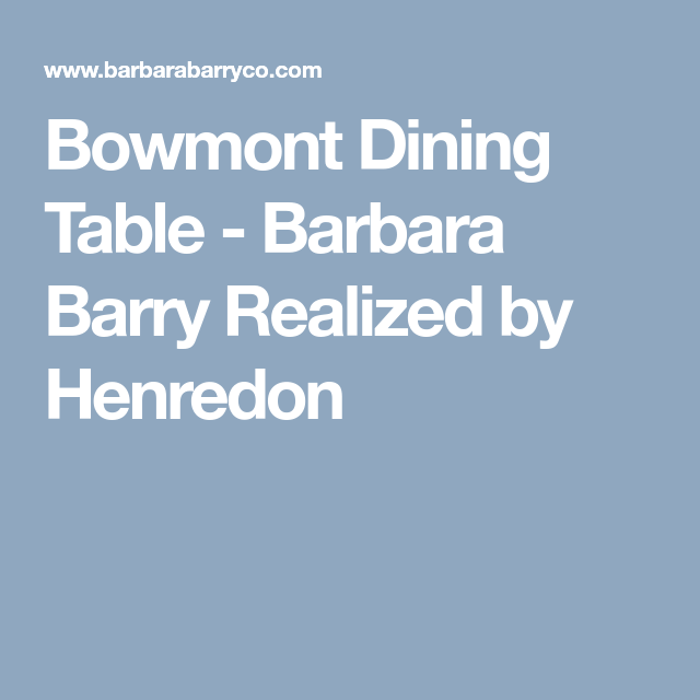 Bowmont Dining Table Barbara Barry Realized By Henredon Henredon Dining Table Dining