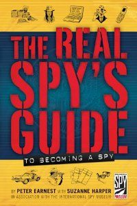 The Real Spy S Guide To Becoming A Spy Peter Earnest Suzanne Harper Real Spy Spy Training Spy Books For Kids