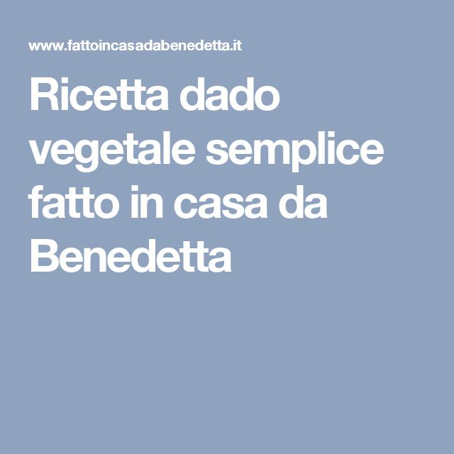 Ricetta dado vegetale semplice fatto in casa da Benedetta