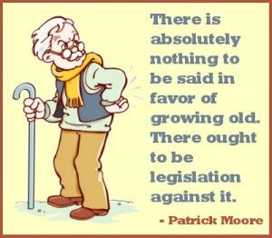 Funny Age Quotes And Sayings Ore Walls Age Quotes Funny Funny Old Age Quotes Old Age Quotes