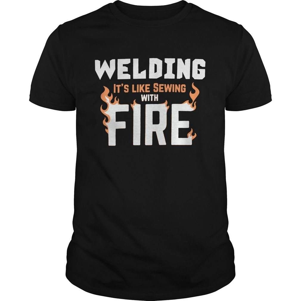 b9a2fb71 Welding Its like Sewing with Fire Funny Welder t shirts and hoodies