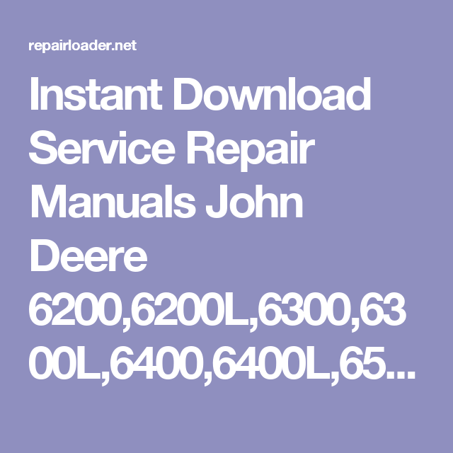 b9adaa49c35d90293658d1ae995b1977 instant download service repair manuals john deere 6200,6200l,6300