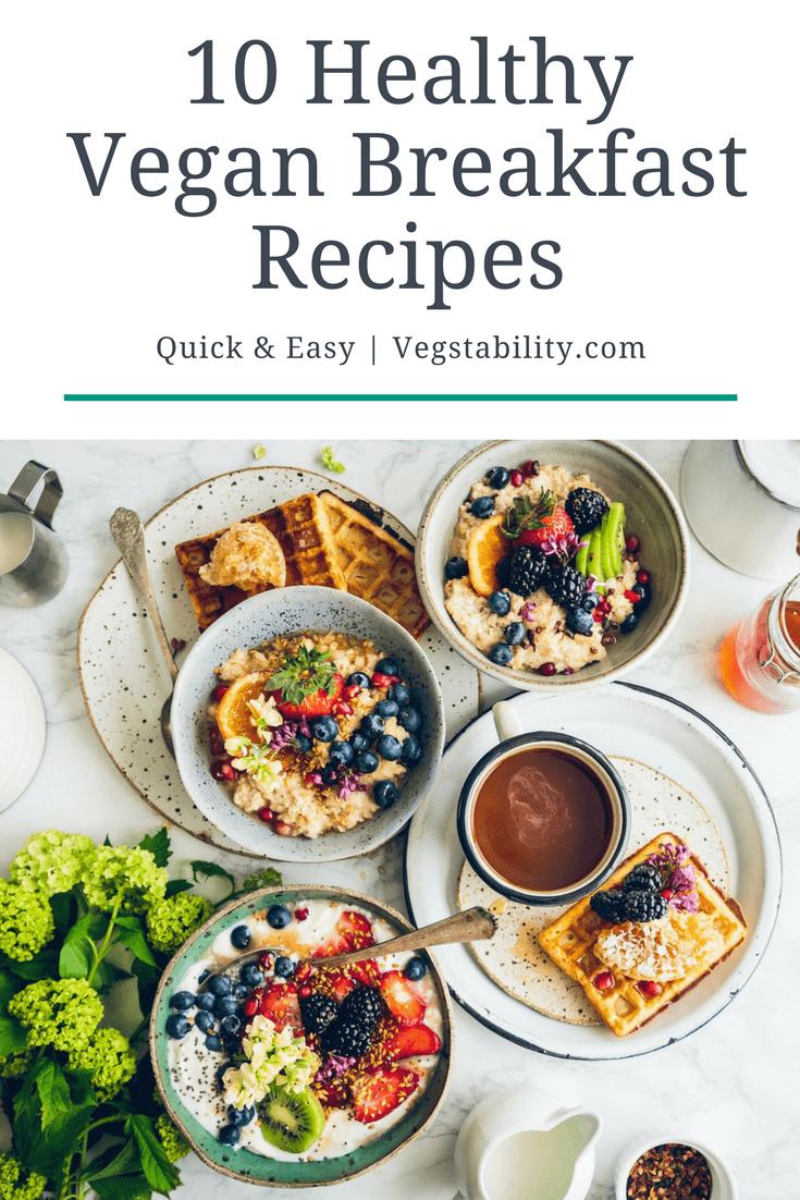 10 Healthy Vegan Breakfast Recipes Quick And Easy Healthy Breakfast Recipes Healthy Vegan Breakfast Healthy Breakfast