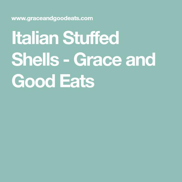 Italian Stuffed Shells - Grace and Good Eats