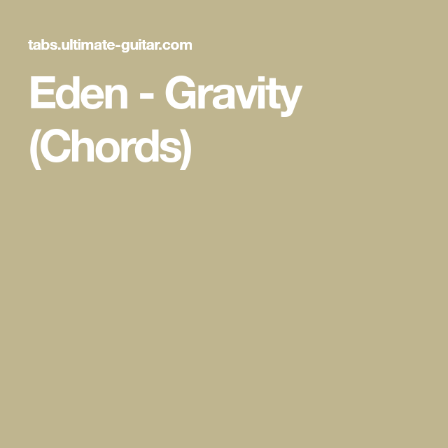 Eden - Gravity (Chords) | Ukulele stuff | Pinterest