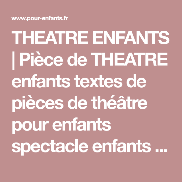 Theatre Enfants Piece De Theatre Enfants Textes De Pieces De Theatre Pour Enfants Spectacle Enfants Piece Theatre Jeu Theatre Enfant Theatre Spectacle Enfant