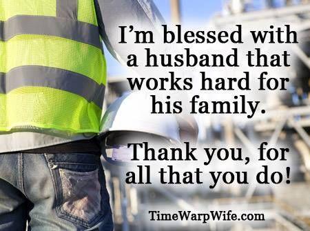 I love my husband! He's the hardest working man I know