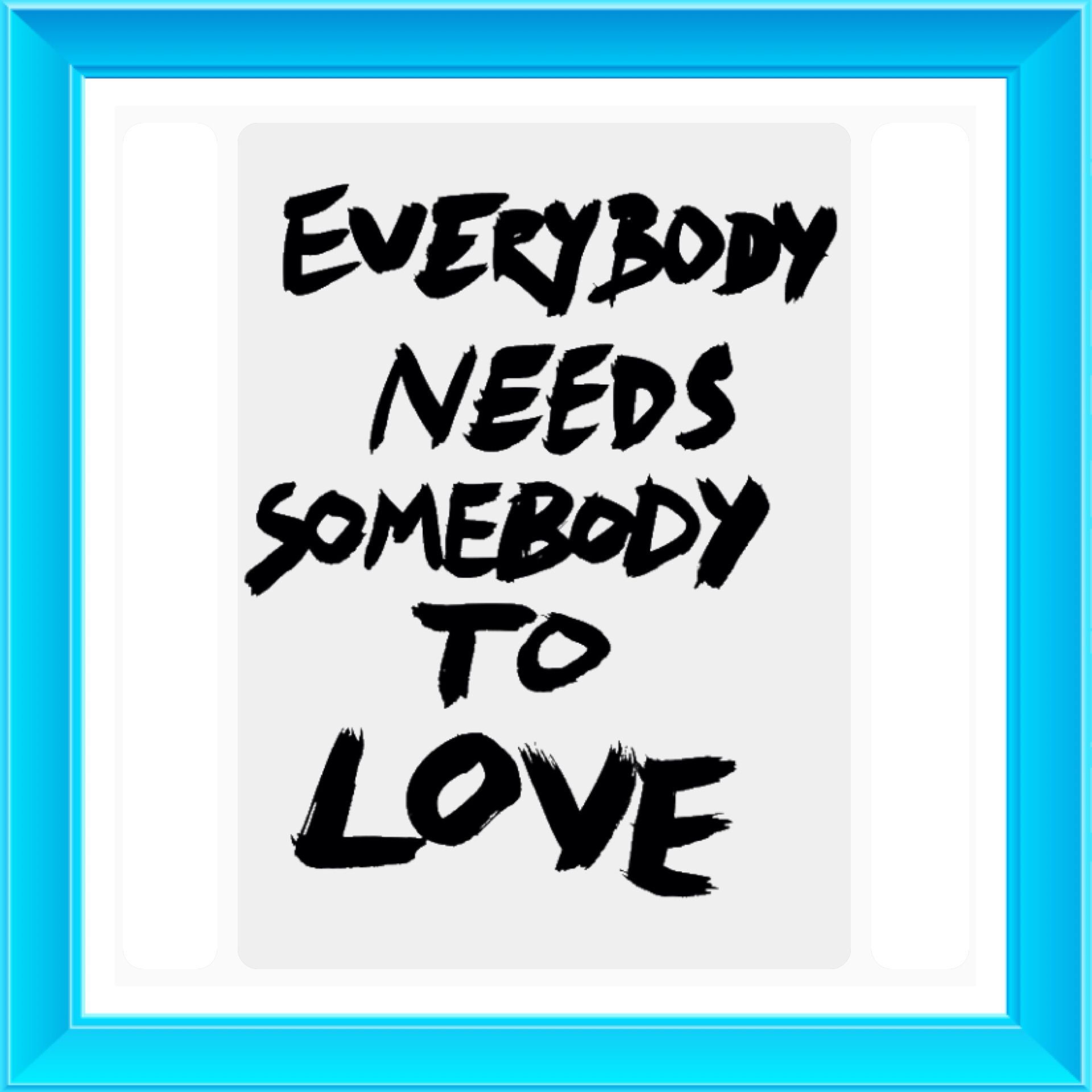Everybody Needs Somebody To Love Textildruck