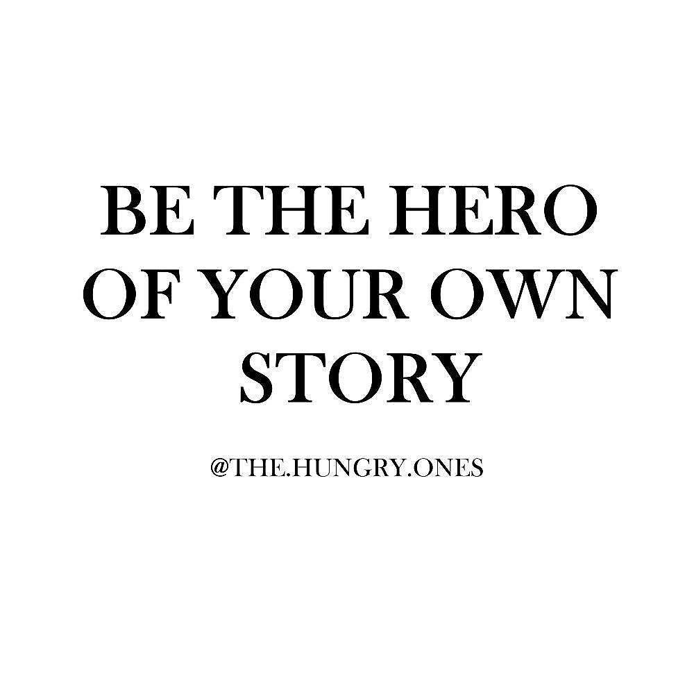 Hero Quotes Be Your Own Herothehungryones Hungry Quote Quotes Success