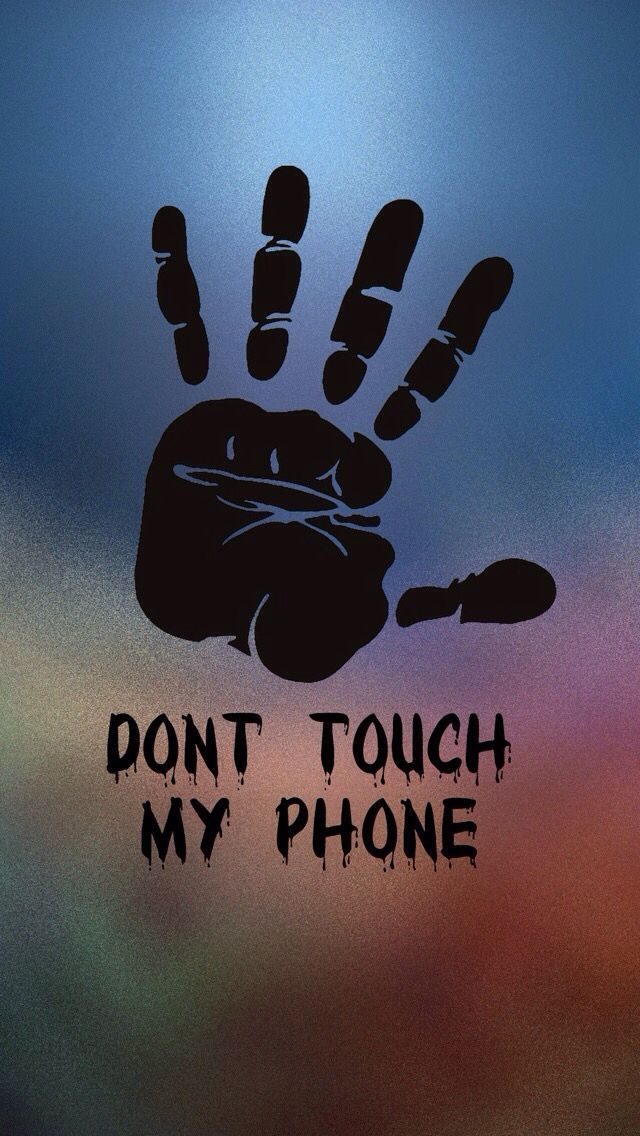 Never Touch My Phone Unless I Let You