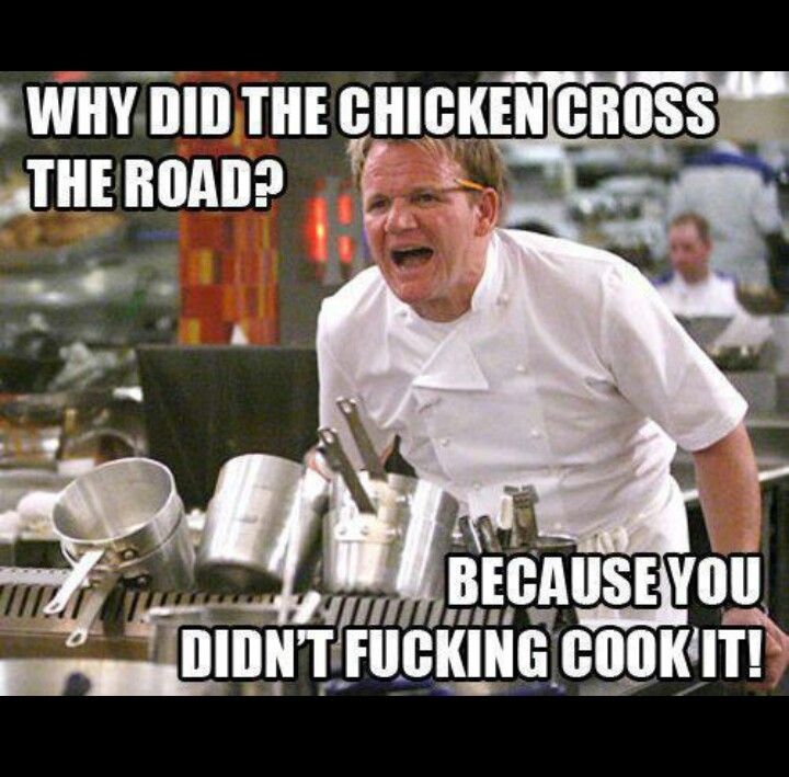 You didn't even singe the clucking feathers! Gordon
