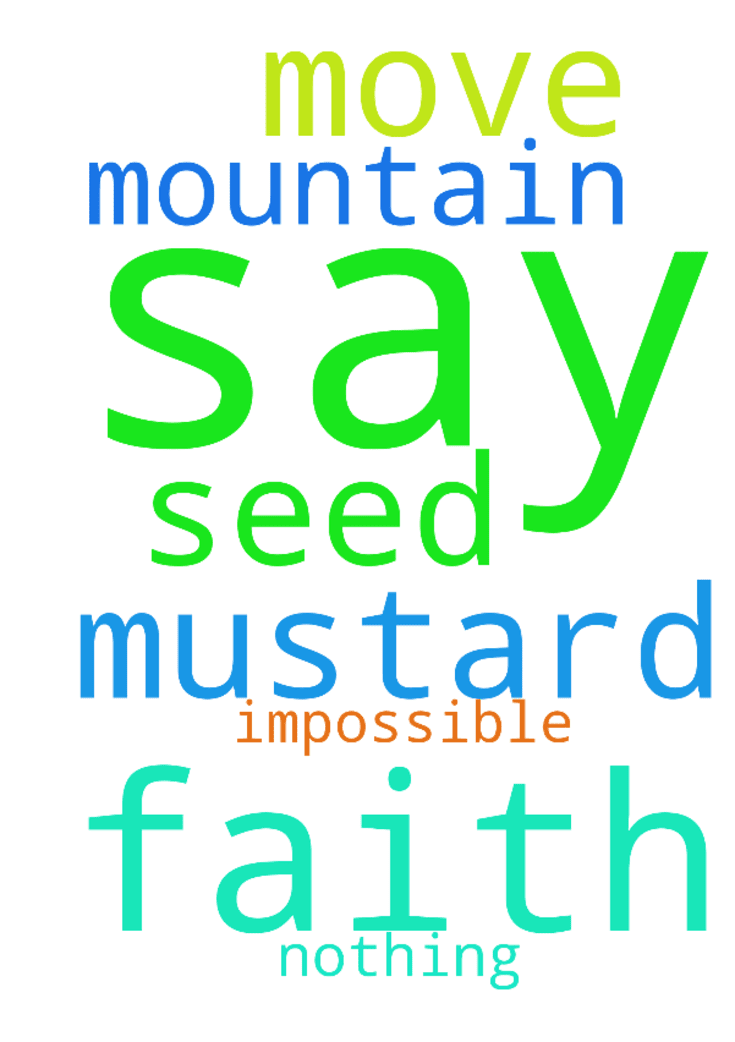 "Jesus says, ""if you have faith as a mustard seed, you - Jesus says, if you have faith as a mustard seed, you will say to this mountain, move from here to there, and it will move; and nothing will be impossible for you. Posted at: https://prayerrequest.com/t/HAh #pray #prayer #request #prayerrequest"