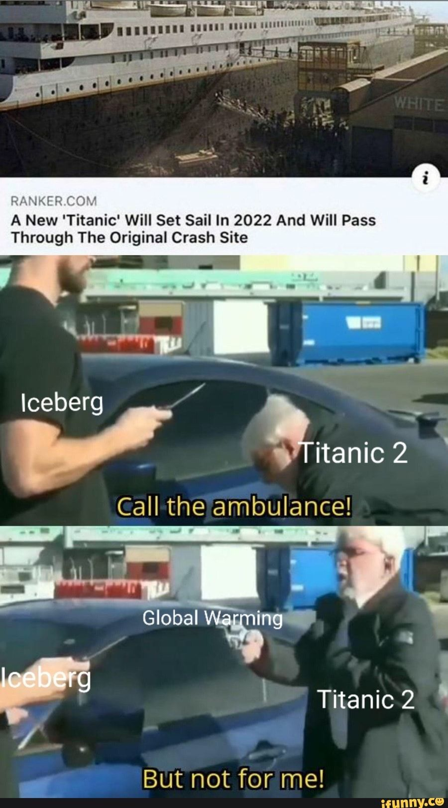 Ranker Com A New Titanic Will Set Sail In 2022 And Will Pass Through The Original Crash Site Gall The Ambulance But Not For Me Ifunny Funny Memes Funny Relatable Potentially higher quality, but larger filesize. ifunny funny memes funny relatable