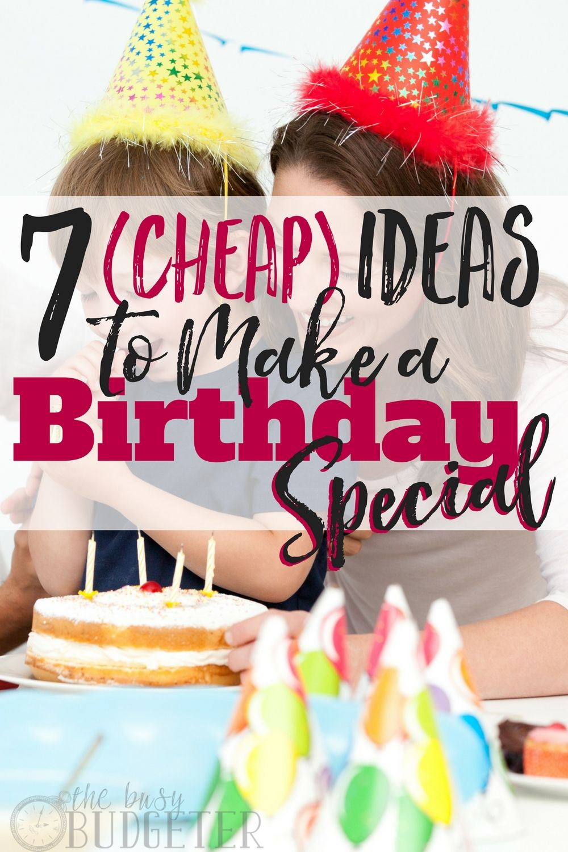 7 Cheap Ideas To Make A Birthday Special Inexpensive Birthday Party Ideas Cheap Birthday Party Cheap Birthday Ideas