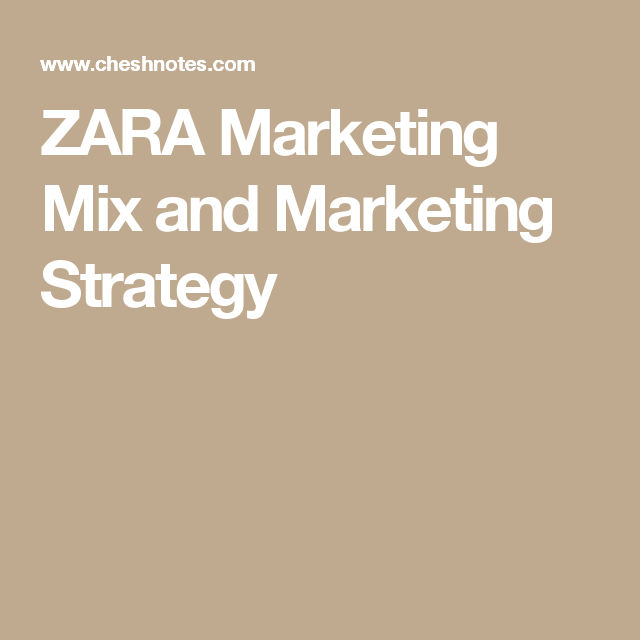 zara marketing strategy The marketing mix of zara discusses the 4p's of zara zara is one of the leading clothing store which is known for its quality as well as customer pull zara is a popular spanish clothing store that uses a very clever marketing strategy to achieve its business goals.