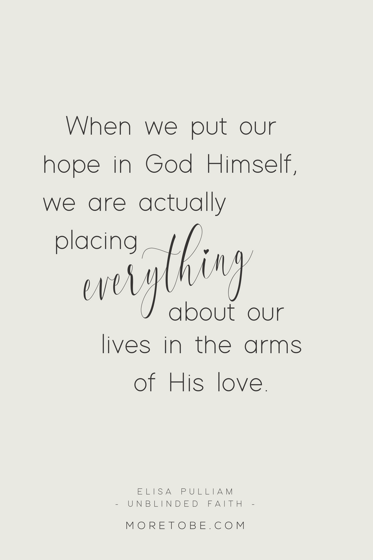 When we put our HOPE in God himself, we are actually placing everything  about our lives in the arms of God's love. - from Unblinded Faith: Gaining  Spiritual ...