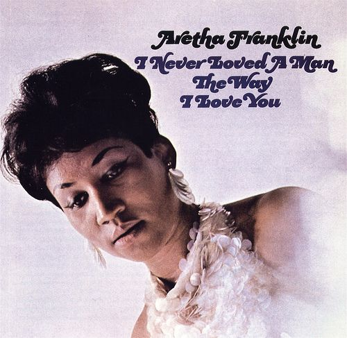 """Today: Aretha Franklin's album """"I Never Loved a Man the Way I Love You"""" was released in 1967 – 45 years ago"""
