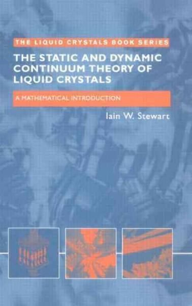 The Static and Dynamic Continuum Theory of Liguid Crystals: A Mathematical Introduction