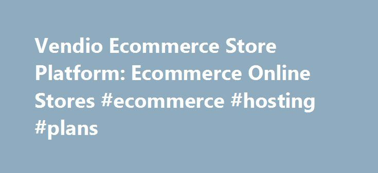 Vendio Ecommerce Store Platform: Ecommerce Online Stores #ecommerce #hosting #plans  # Store with Shopping Cart Learn More What our customers are sa http://www.onlinestoreideas.com/category/diy-online-store/