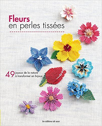 Fleurs En Perles Tissees 49 Joyaux De La Nature A Transformer En Bijoux Amazon Co Uk Eri Aok Beaded Flowers Seed Bead Flowers Cross Stitch Patterns Flowers